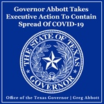 Governor Abbott Takes Executive Action To Contain Spread Of COVID-19